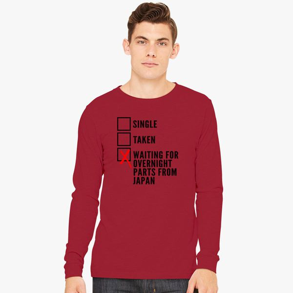 Waiting For Overnight Parts From Japan Long Sleeve T Shirt Customon