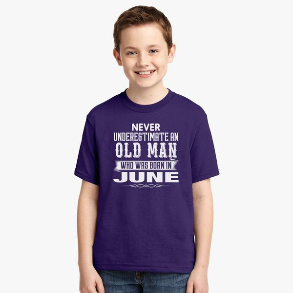 c23d1b7e Never underestimate an old man who was born in June Youth T-shirt ...