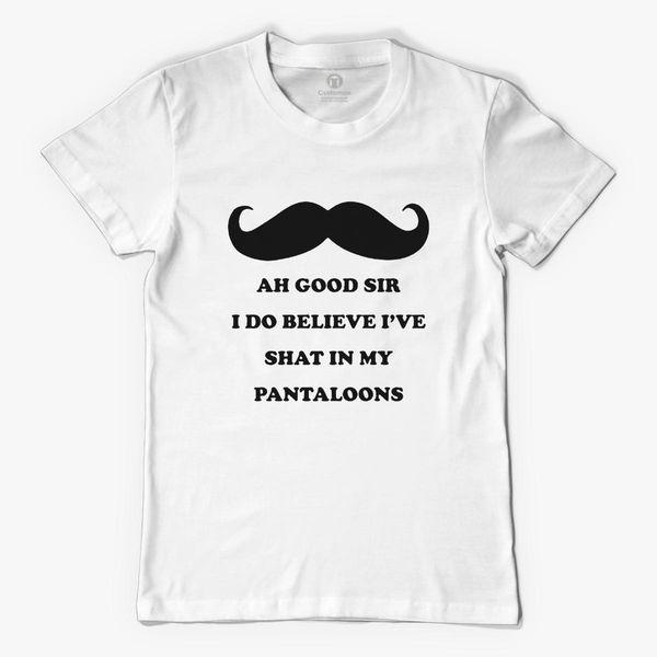 d4b5045de18 Ah Good Sir I Do Believe I ve Shat in My Pantaloons Men s T-shirt ...