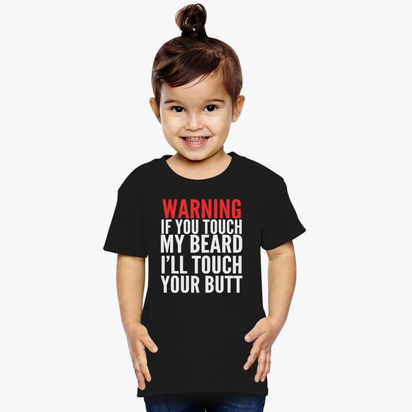 Buy Warning touch beard touch butt Toddler T-shirt, 640957