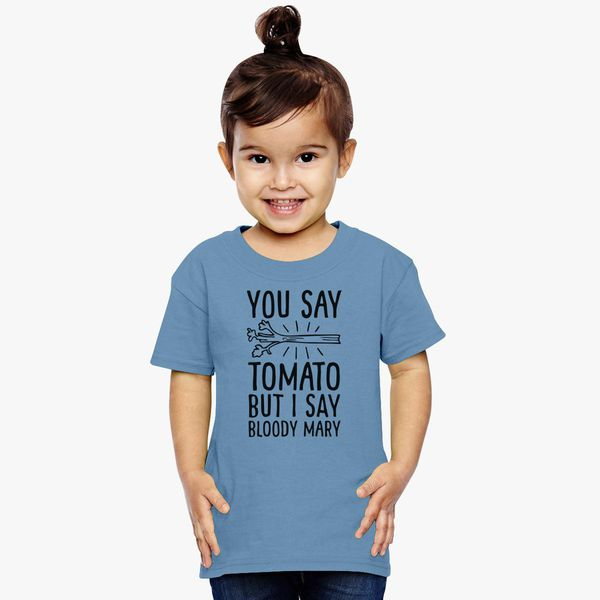 You Say Tomato But I Say Bloody Mary Toddler T Shirt Customon