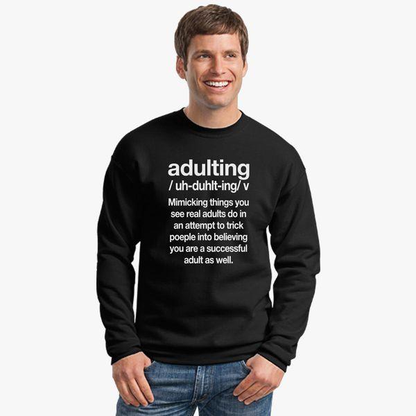 Buy Adulting - meaning Crewneck Sweatshirt, 676571