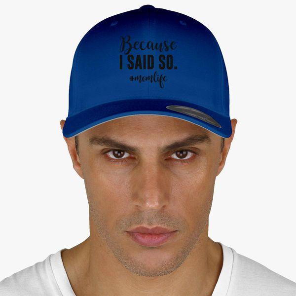 c4f319f0e Because I Said So Funny Mom Life Shirt Baseball Cap (Embroidered ...