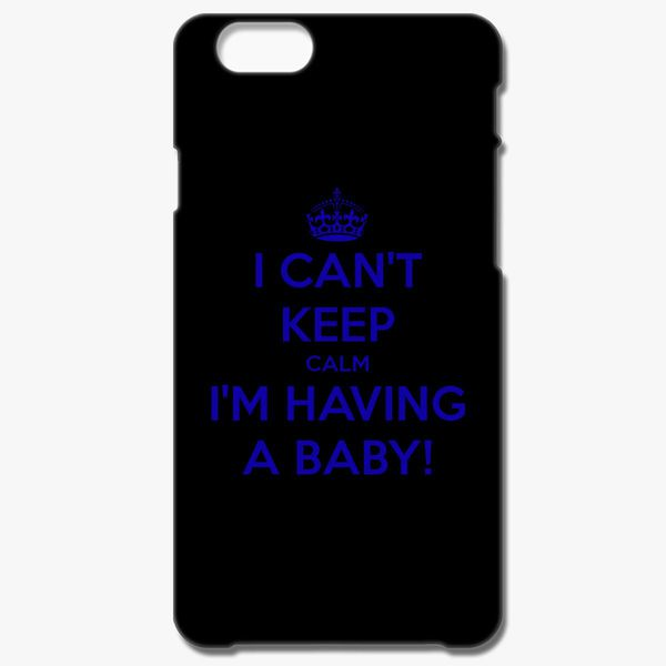I Cant Keep Calm Having A Baby Iphone 66s Plus Case Customon