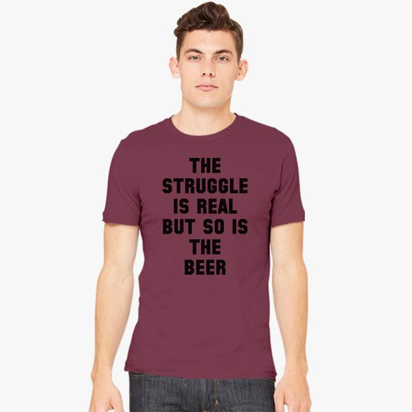 de47bac3f Struggle is real but so is the beer Men's T-shirt - Customon