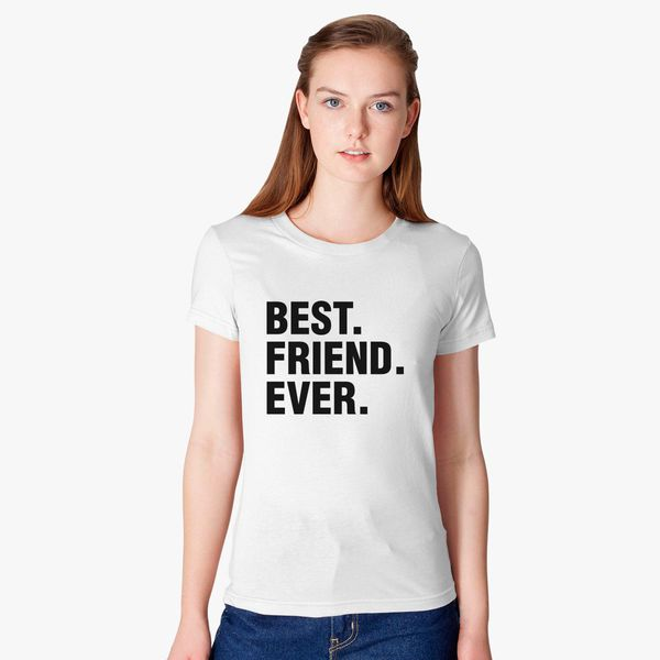 cad77e5f Best Friend Ever Father's Day Gift Funny Women's T-shirt - Customon