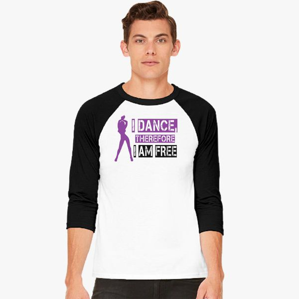 Buy DANCE, THEREFORE AM FREE Baseball T-shirt, 72358