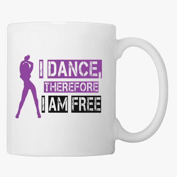 Buy DANCE, THEREFORE AM FREE Coffee Mug, 72446