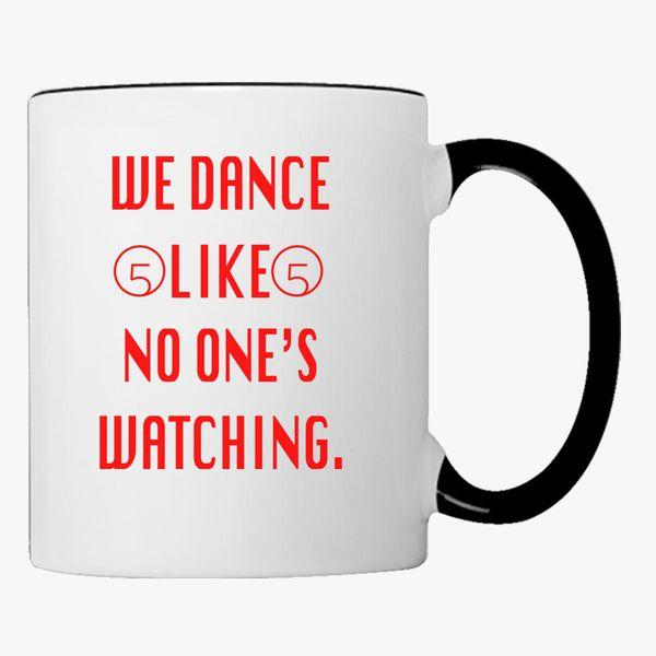 We Dance Like No One S Watching Coffee Mug Customon