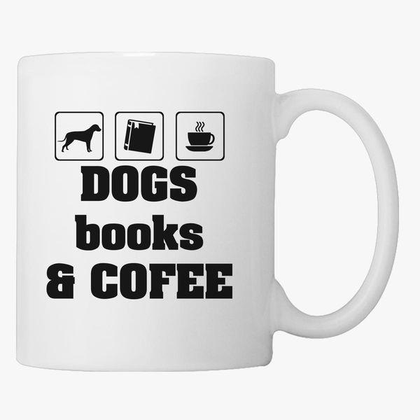 dogs books and coffee coffee mug customon