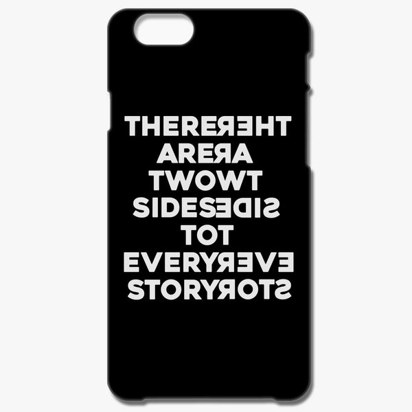 There Are Two Sides To Every Story Iphone 66s Case Customon