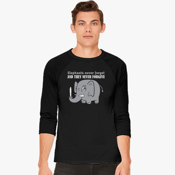 76c4deb5 Elephants Never Forget And They Never Forgive Baseball T-shirt ...