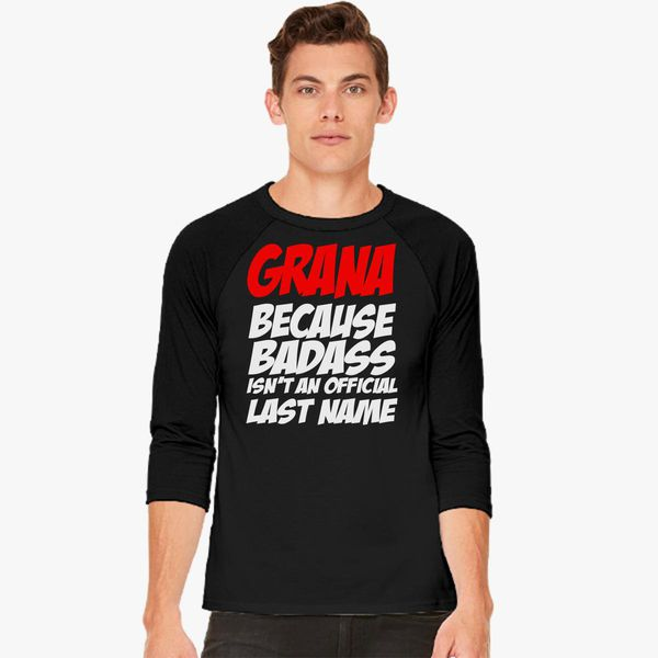Grana Because Badass Is Not An Official Last Name Baseball T-shirt -  Customon