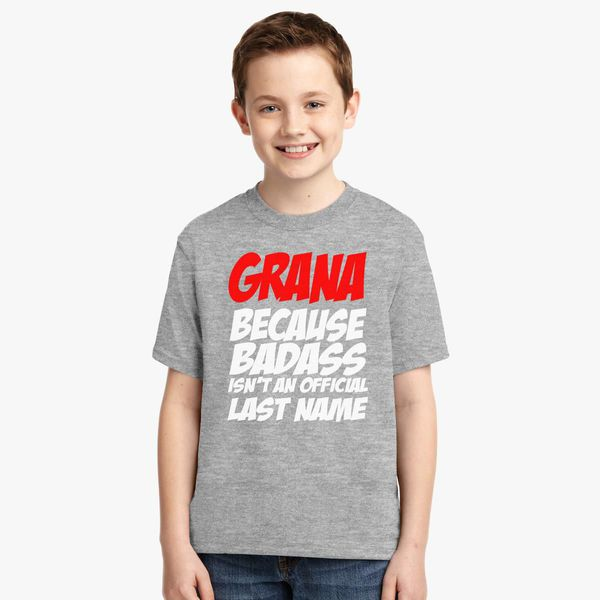 Grana Because Badass Is Not An Official Last Name Youth T-shirt - Customon