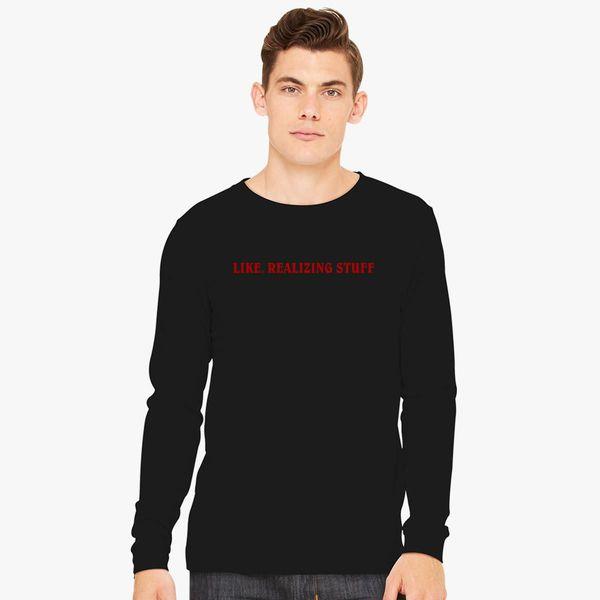 4e60b6b02d1c Kylie Jenner - Quote - Like Realizing Stuff Long Sleeve T-shirt - Customon