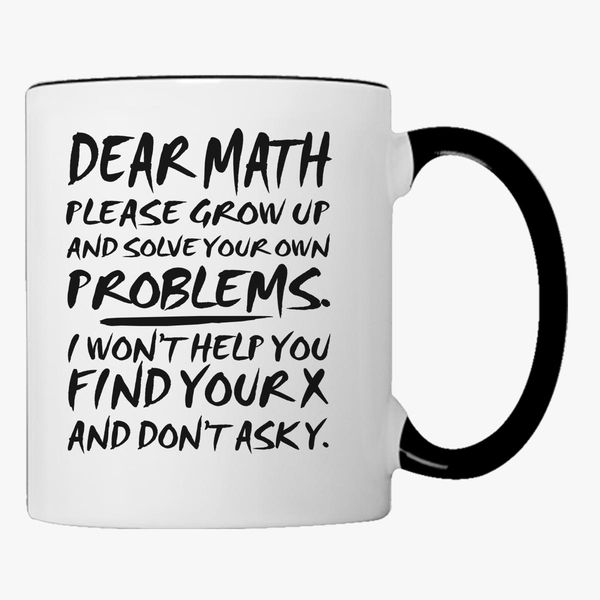 Dear math please grow up and solve your own problems ...