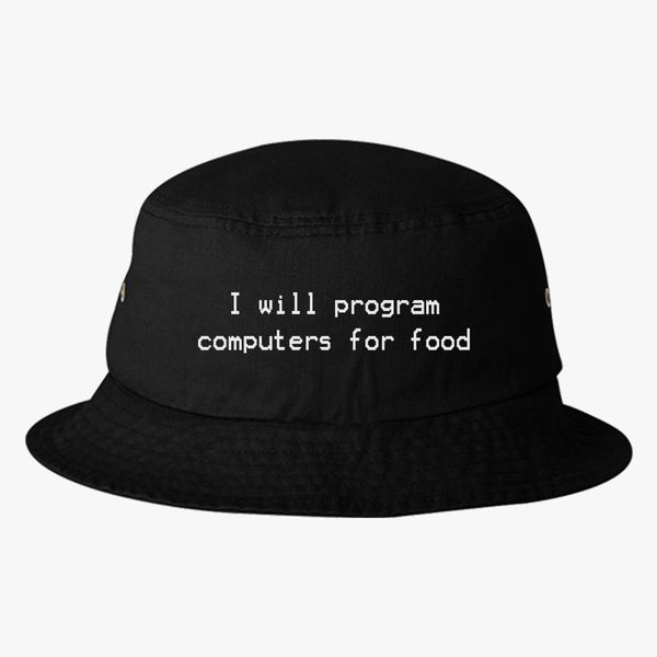 I will program computers for food Bucket Hat (Embroidered ... 297eb1d102a