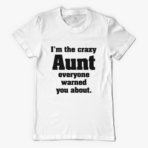 I m The Crazy Aunt Everyone Warned You About Women s T-shirt ... 64ff0b8e8d