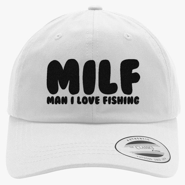 94a2c8165cc MILF- Man I Love Fishing Cotton Twill Hat - Embroidery +more