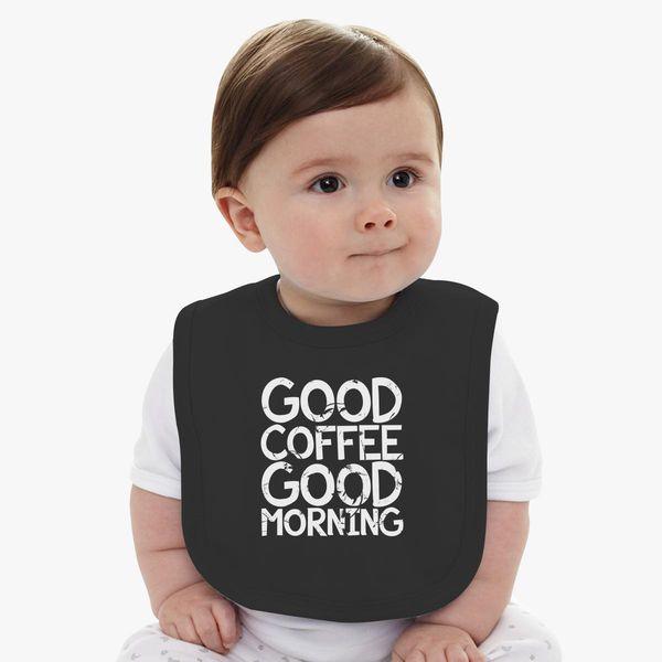 Good Coffee Good Morning Baby Bib Customoncom