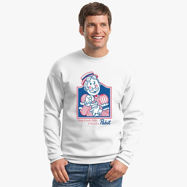 Pabst Blue Ribbon You Look Like Need A Pabst Retro Crewneck