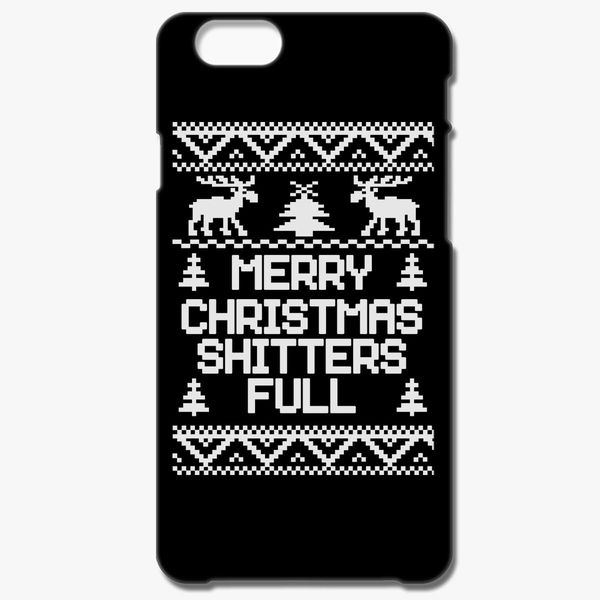 merry christmas shitters full iphone 66s case