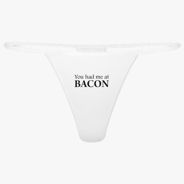 1061a70586a You Had Me At Bacon Funny Thong +more