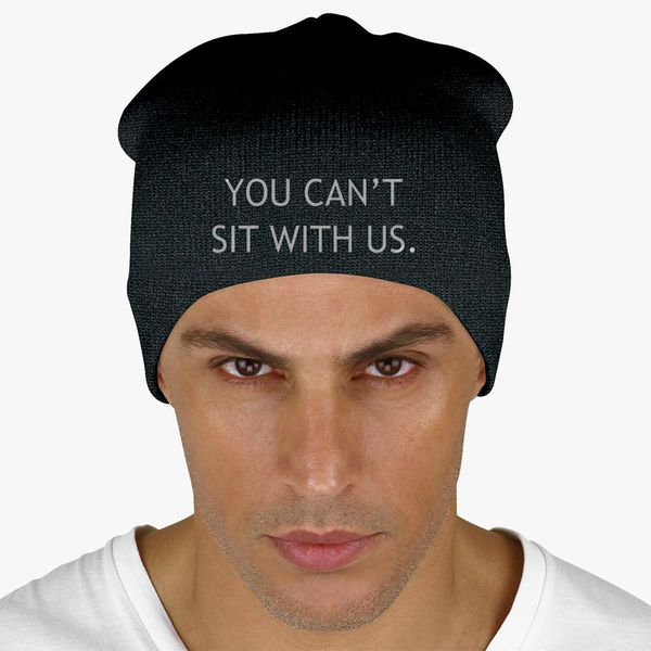 You Can t Sit With Us Knit Beanie - Embroidery ... 98ea2c4aef04