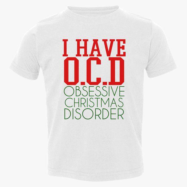 Ocd Obsessive Christmas Disorder Toddler T-shirt | Customon.com