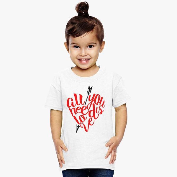 All You Need Is Love Valentine S Day Toddler T Shirt Customon Com