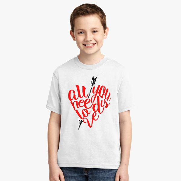 All You Need Is Love Valentine S Day Youth T Shirt Customon Com