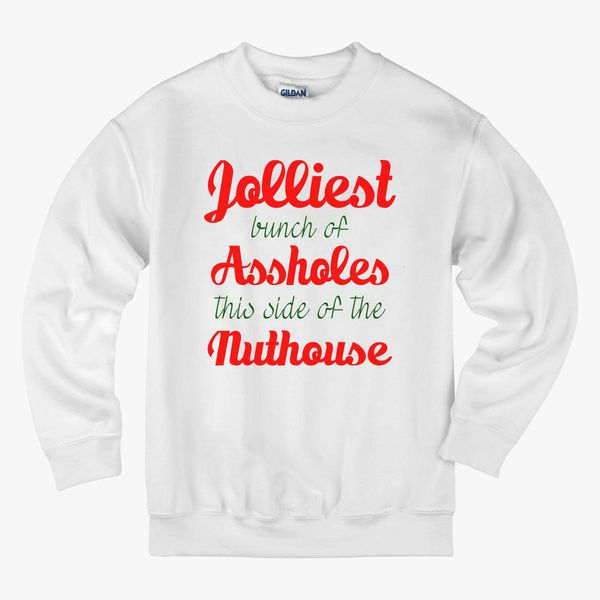 Jolliest Bunch Of Assholes This Side Of The Nuthouse Kids Sweatshirt