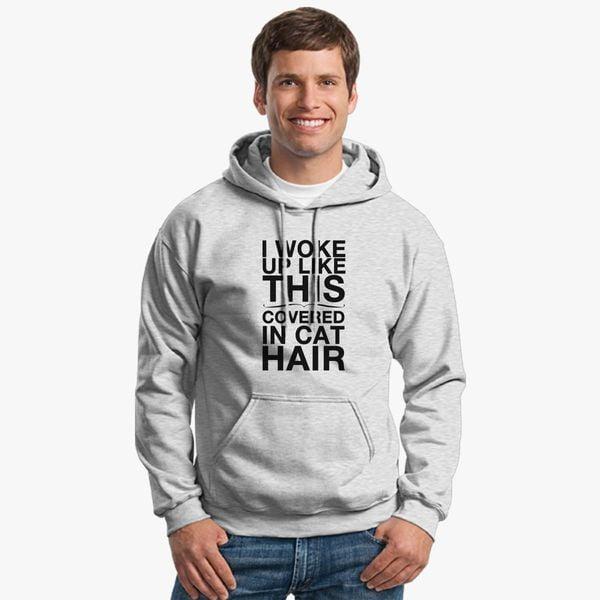 I Woke Up Like This Covered In Cat Hair Unisex Hoodie Customon Com