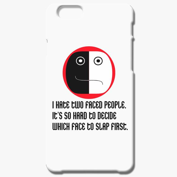 I Hate Two Faces Iphone 66s Case Customoncom