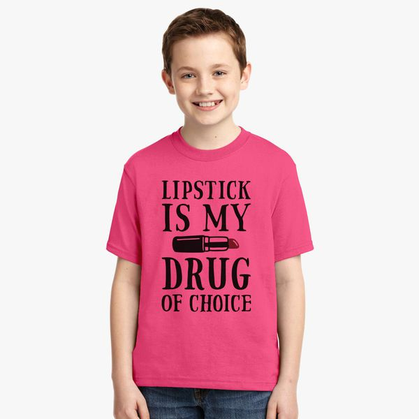 Lipstick Is My Drug Of Choice Youth T Shirt Customoncom