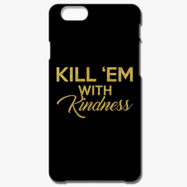 Kill  em with Kindness- Glitter iPhone 6 6S Plus Case ... a90599326dbf