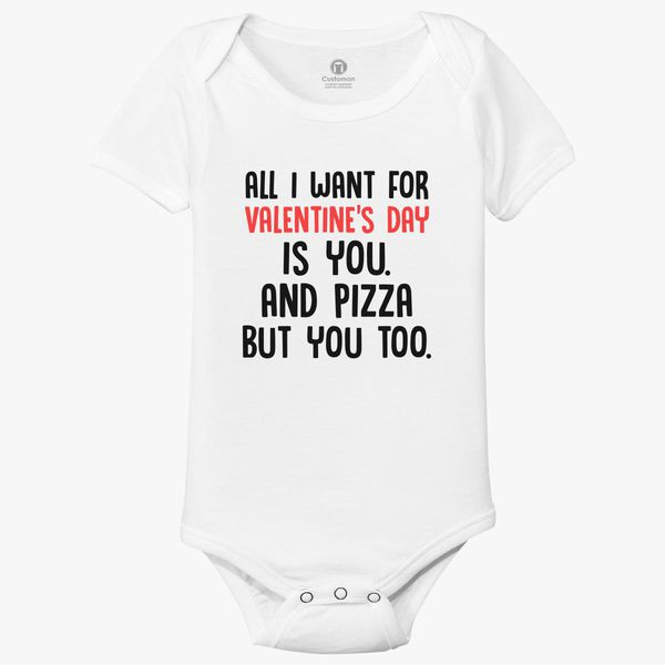 All I Want For Valentines Day Is Pizza And You Baby Onesies