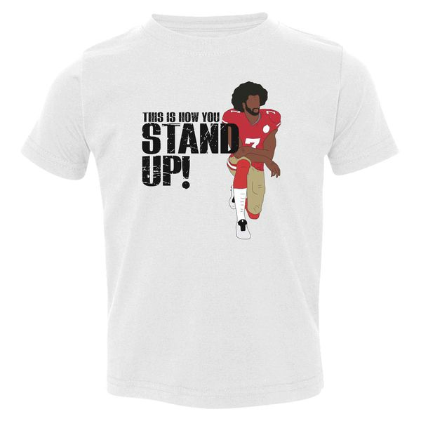 Kaepernick This Is How You Stand Up! Toddler T-Shirt White / 3T