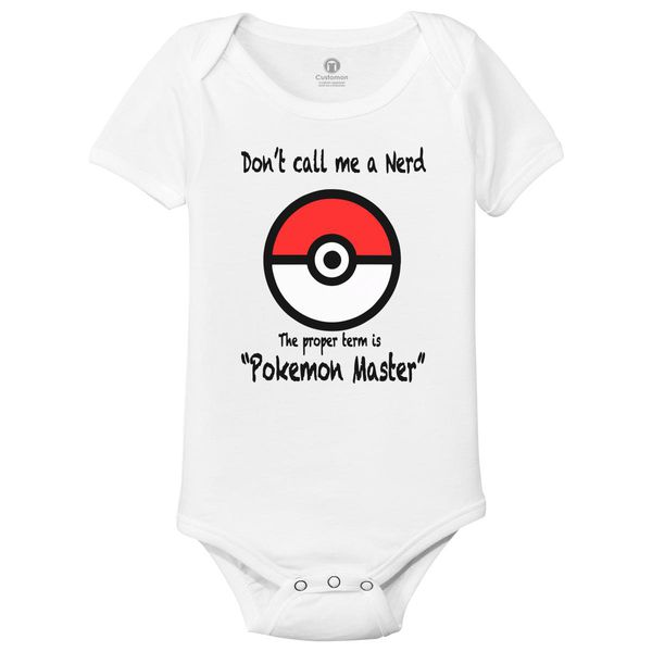 Don'T Call Me A Nerd The Proper Term Is Pokemon Master Baby Onesies White / 6M